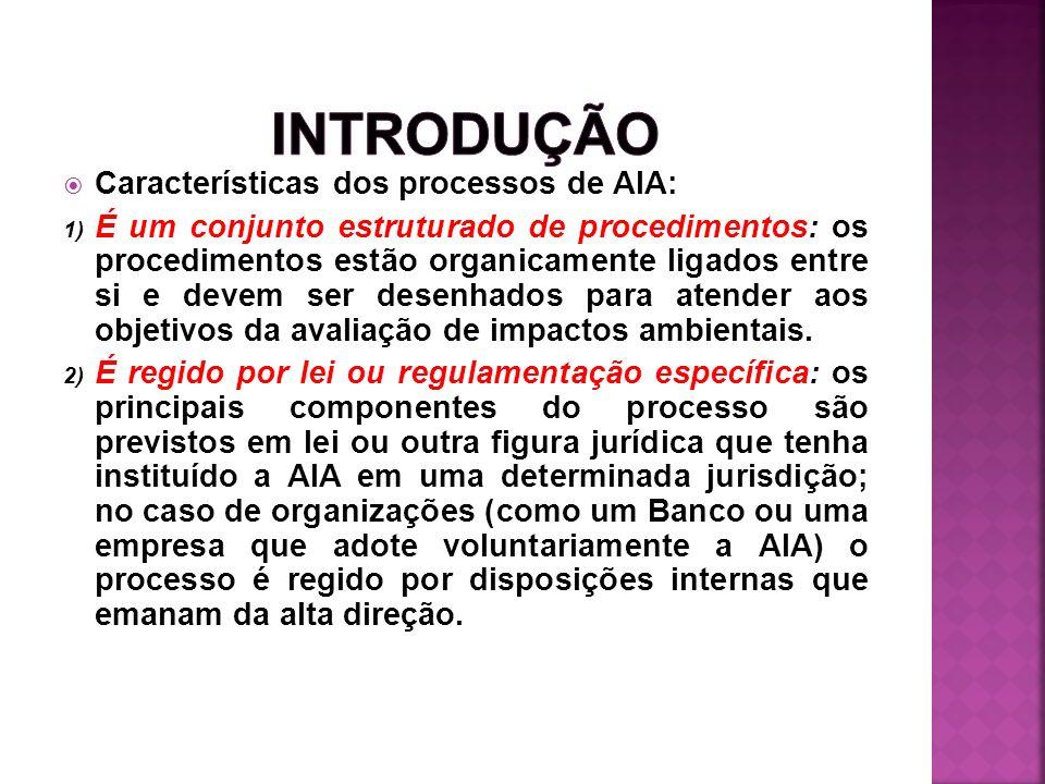 Características dos processos de AIA: 1) É um conjunto estruturado de procedimentos: os procedimentos estão organicamente ligados entre si e devem ser