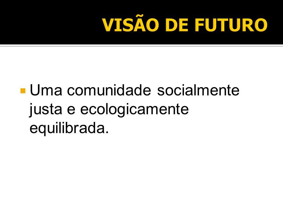 Uma comunidade socialmente justa e ecologicamente equilibrada.