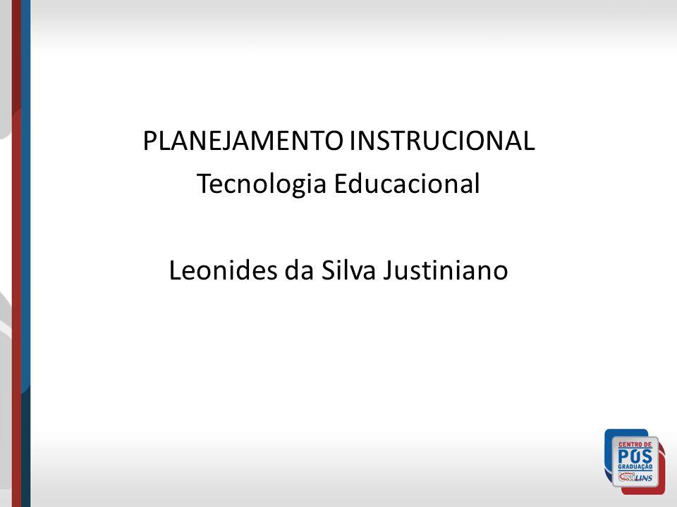 PLANEJAMENTO INSTRUCIONAL Tecnologia Educacional Leonides da Silva Justiniano