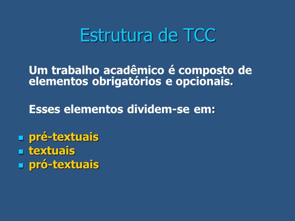 Estrutura de TCC. Um trabalho acadêmico é composto de elementos obrigatórios e opcionais. : Esses elementos dividem-se em: pré-textuais pré-textuais t