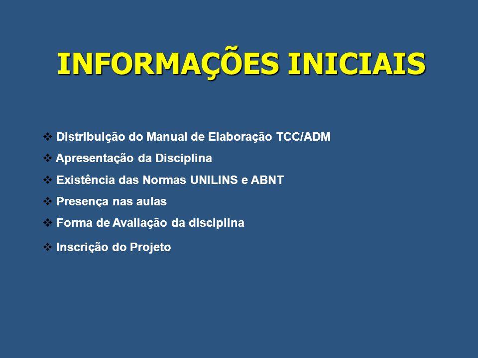INFORMAÇÕES INICIAIS Distribuição do Manual de Elaboração TCC/ADM Apresentação da Disciplina Existência das Normas UNILINS e ABNT Presença nas aulas F