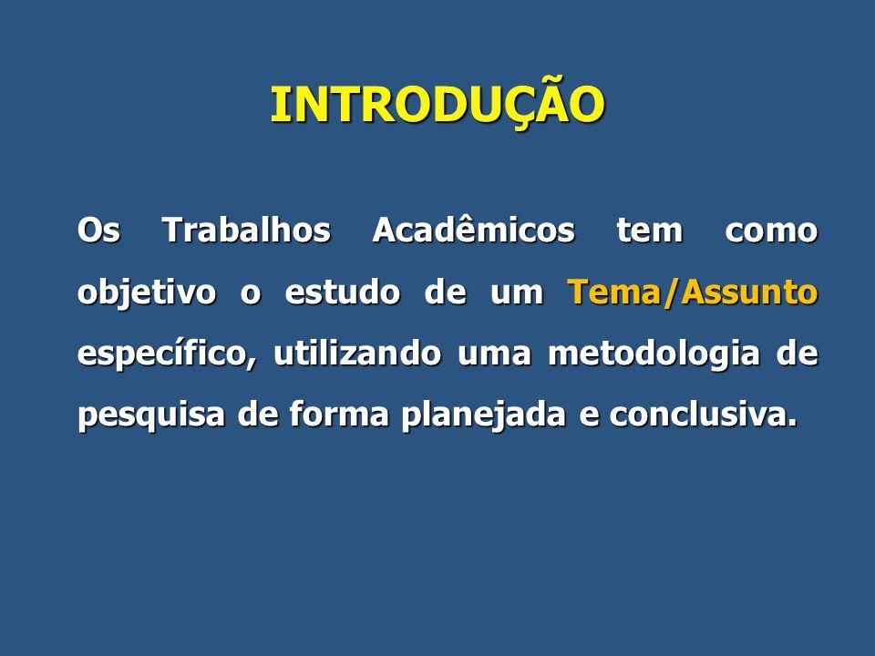 INTRODUÇÃO Os Trabalhos Acadêmicos tem como objetivo o estudo de um Tema/Assunto específico, utilizando uma metodologia de pesquisa de forma planejada