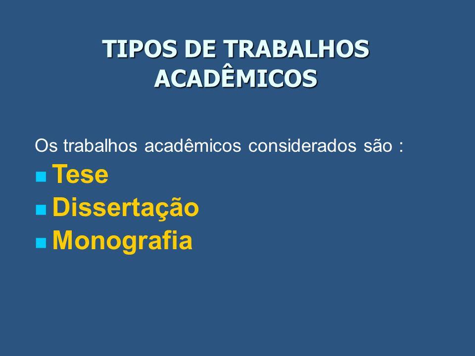 TIPOS DE TRABALHOS ACADÊMICOS Os trabalhos acadêmicos considerados são : Tese Dissertação Monografia