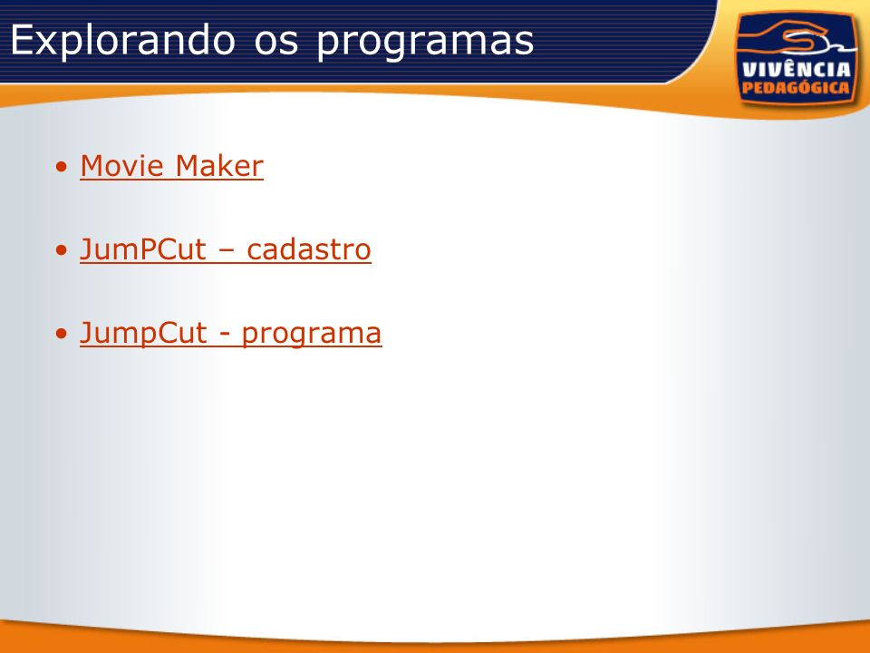 Explorando os programas Movie Maker JumPCut – cadastro JumpCut - programa