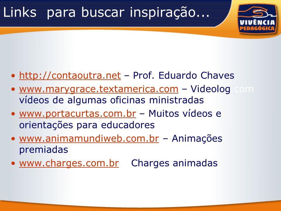 Links para buscar inspiração... http://contaoutra.net – Prof. Eduardo Chaveshttp://contaoutra.net www.marygrace.textamerica.com – Videolog com vídeos