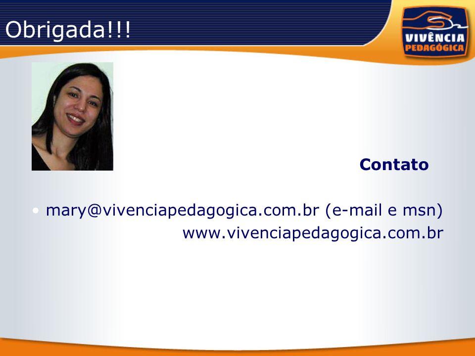 Obrigada!!! Contato mary@vivenciapedagogica.com.br (e-mail e msn) www.vivenciapedagogica.com.br