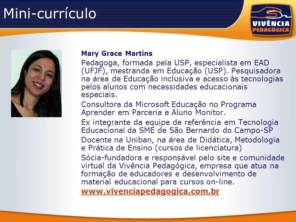 Mini-currículo Mary Grace Martins Pedagoga, formada pela USP, especialista em EAD (UFJF), mestranda em Educação (USP). Pesquisadora na área de Educaçã