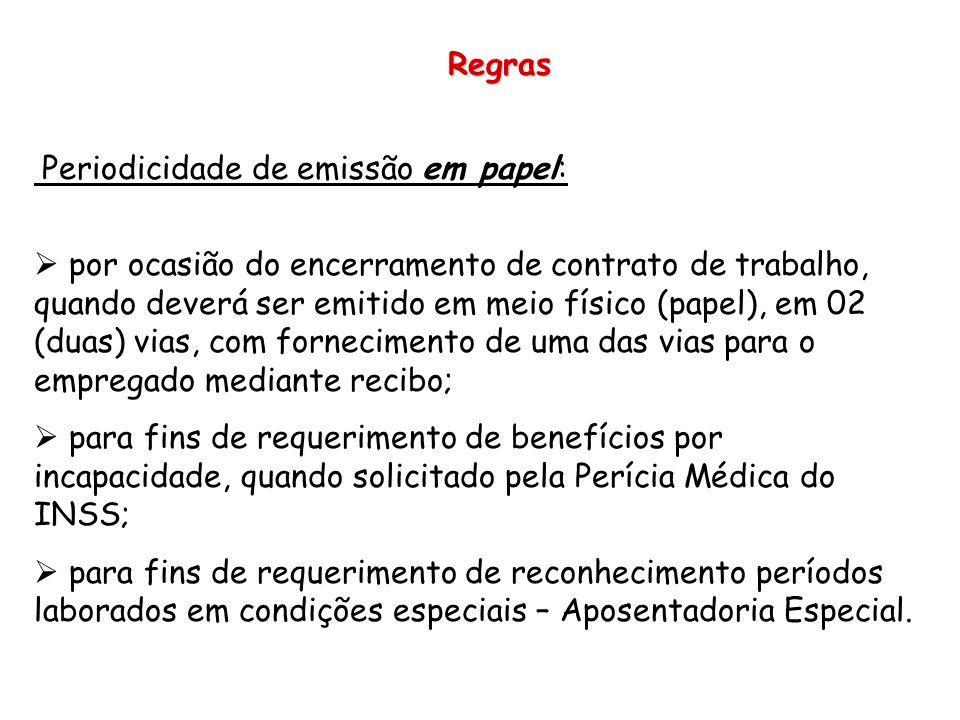Regras Periodicidade de emissão em papel: por ocasião do encerramento de contrato de trabalho, quando deverá ser emitido em meio físico (papel), em 02