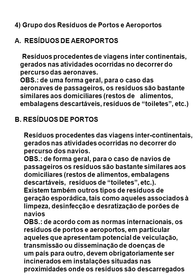 4) Grupo dos Resíduos de Portos e Aeroportos A.RESÍDUOS DE AEROPORTOS Resíduos procedentes de viagens inter continentais, gerados nas atividades ocorridas no decorrer do percurso das aeronaves.