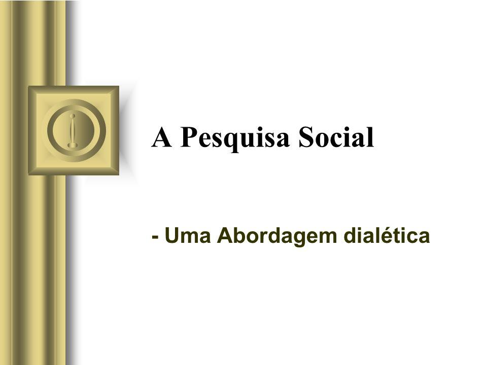 A Pesquisa Social - Uma Abordagem dialética