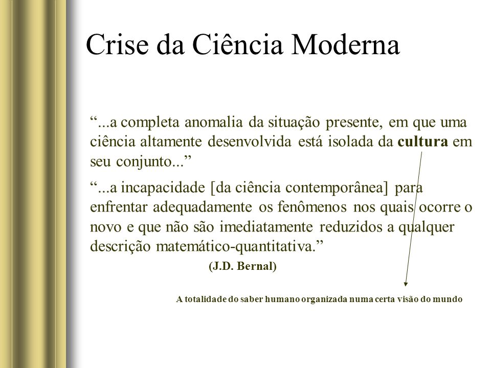 Crise da Ciência Moderna Lukács: controle ontológico da ciência Não confere ao filósofo nenhum poder arbitrário sobre os rumos da ciência, cuja vocação desantropomorfizadora não se põe em dúvida.