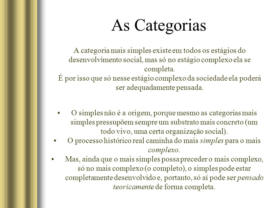 As Categorias A categoria mais simples existe em todos os estágios do desenvolvimento social, mas só no estágio complexo ela se completa. É por isso q