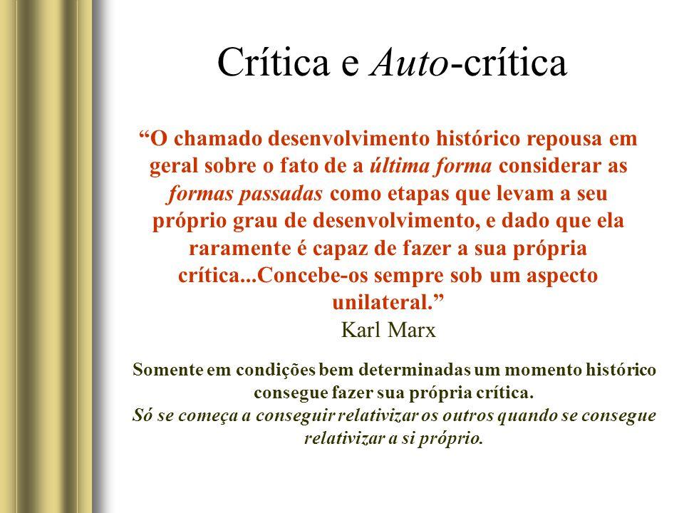 Crítica e Auto-crítica O chamado desenvolvimento histórico repousa em geral sobre o fato de a última forma considerar as formas passadas como etapas q