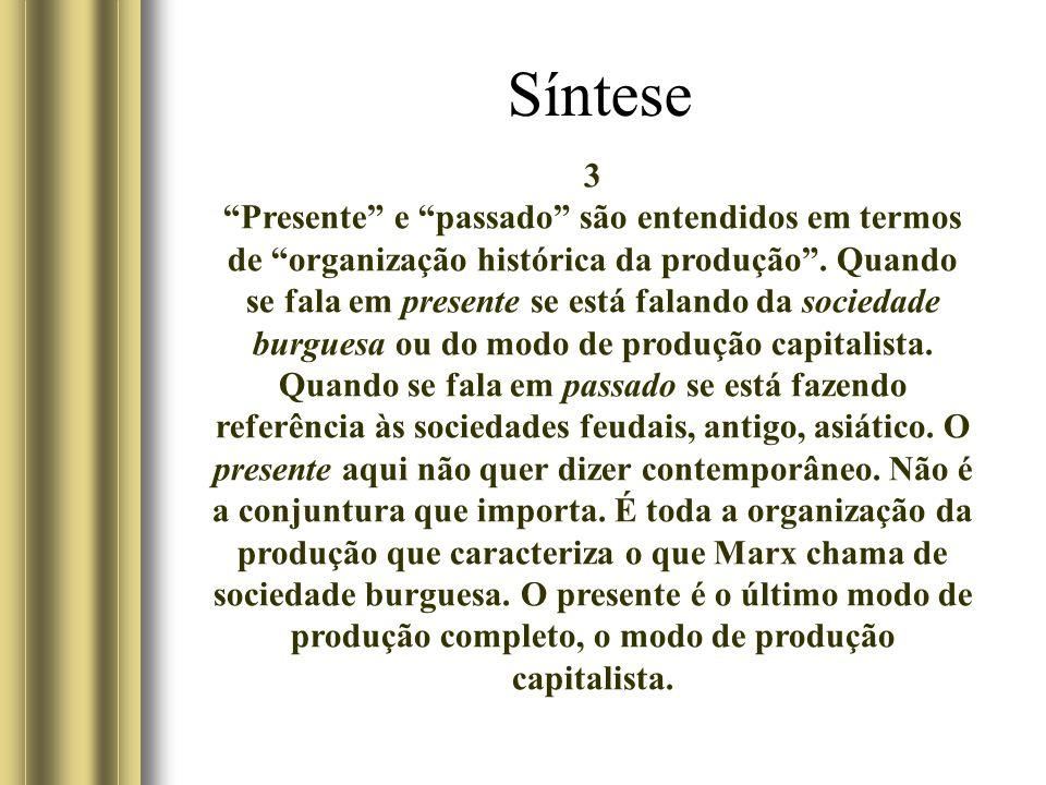 Síntese 3 Presente e passado são entendidos em termos de organização histórica da produção.