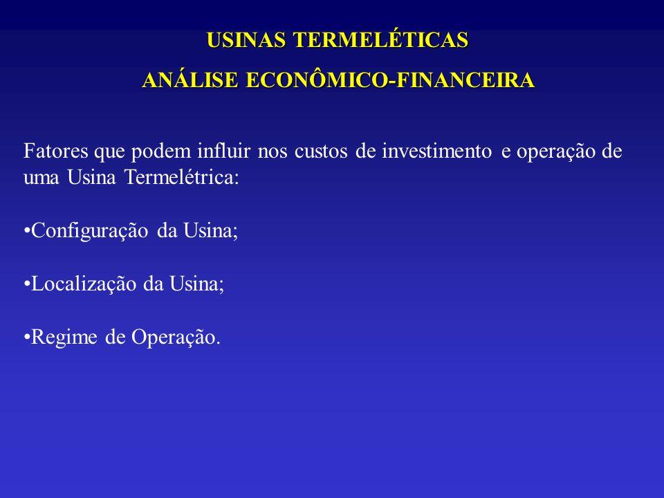 USINAS TERMELÉTICAS ANÁLISE ECONÔMICO-FINANCEIRA Fatores que podem influir nos custos de investimento e operação de uma Usina Termelétrica: Configuraç