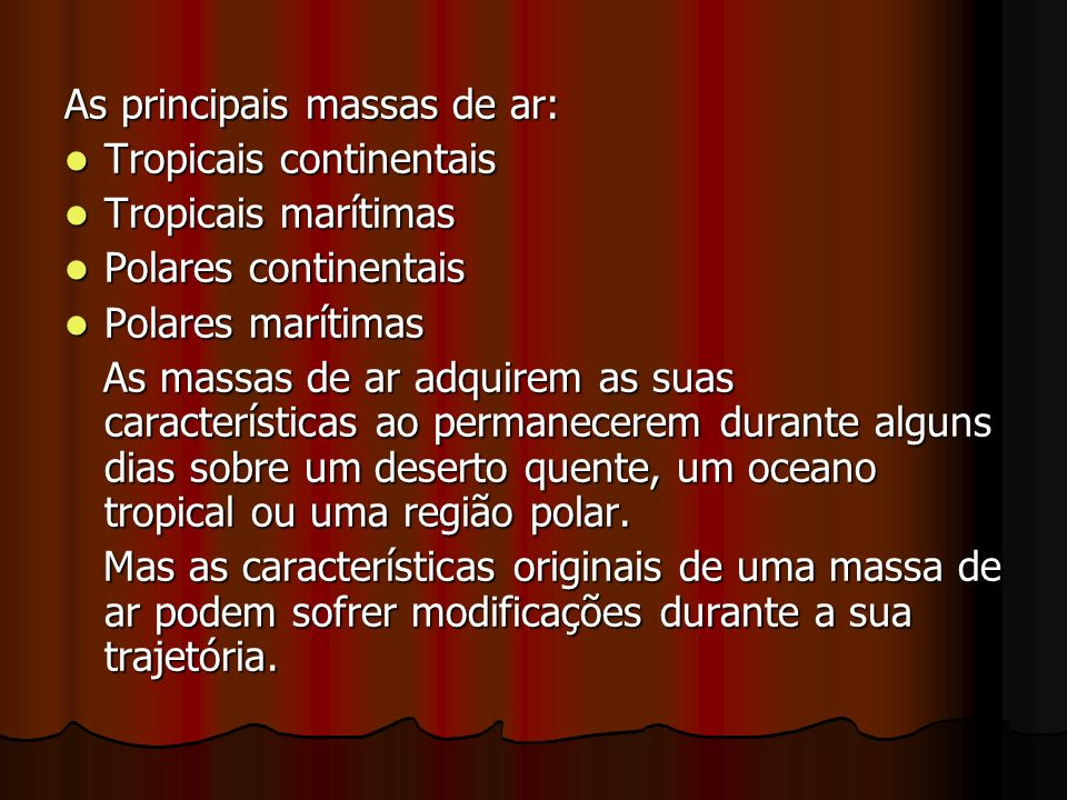 As principais massas de ar: Tropicais continentais Tropicais continentais Tropicais marítimas Tropicais marítimas Polares continentais Polares contine