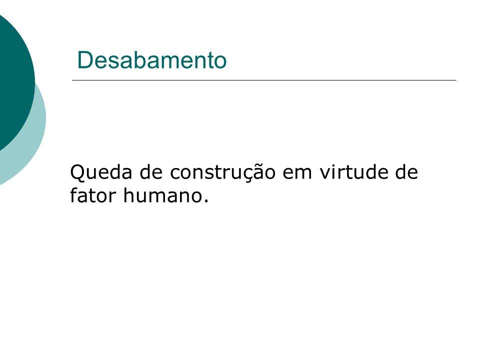 Desabamento Queda de construção em virtude de fator humano.