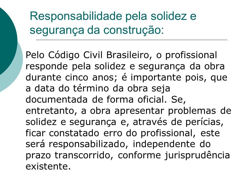 Responsabilidade pela solidez e segurança da construção: Pelo Código Civil Brasileiro, o profissional responde pela solidez e segurança da obra durante cinco anos; é importante pois, que a data do término da obra seja documentada de forma oficial.
