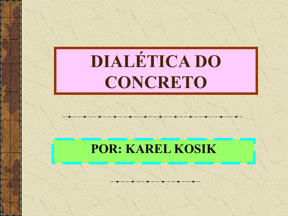 DIALÉTICA DO CONCRETO POR: KAREL KOSIK
