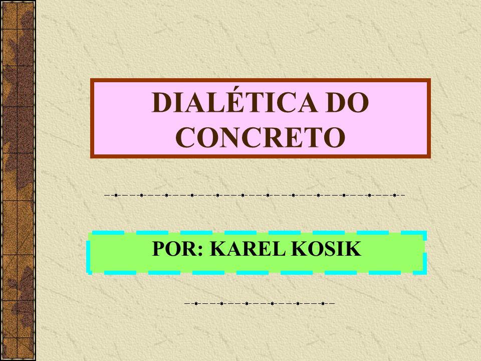A Dialética A dialética trata da coisa em si, do concreto.