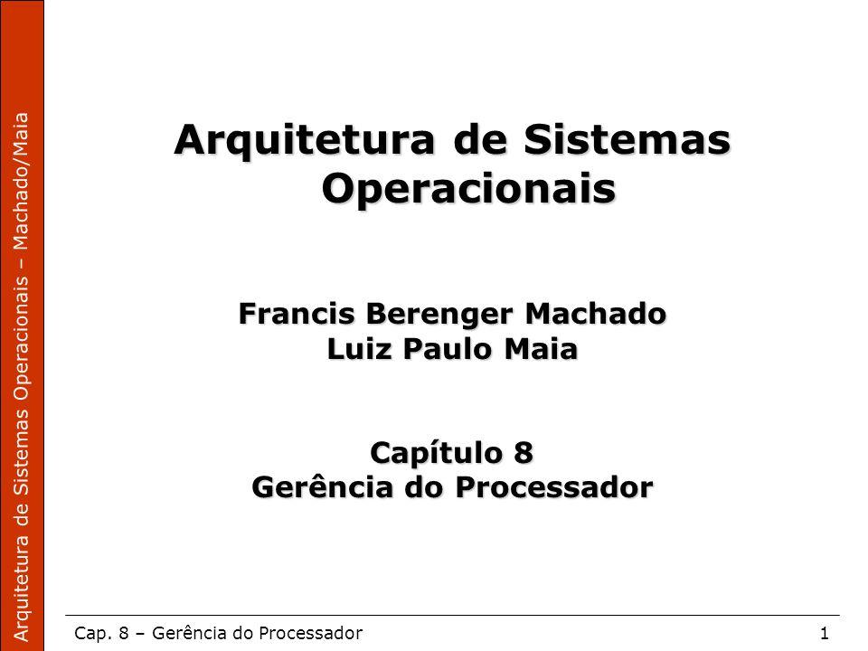Arquitetura de Sistemas Operacionais – Machado/Maia Cap. 8 – Gerência do Processador1 Arquitetura de Sistemas Operacionais Francis Berenger Machado Lu