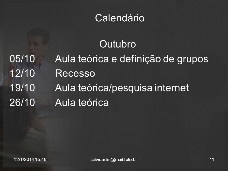 Calendário Outubro 05/10 Aula teórica e definição de grupos 12/10Recesso 19/10Aula teórica/pesquisa internet 26/10Aula teórica 11silvioadm@mail.fpte.b