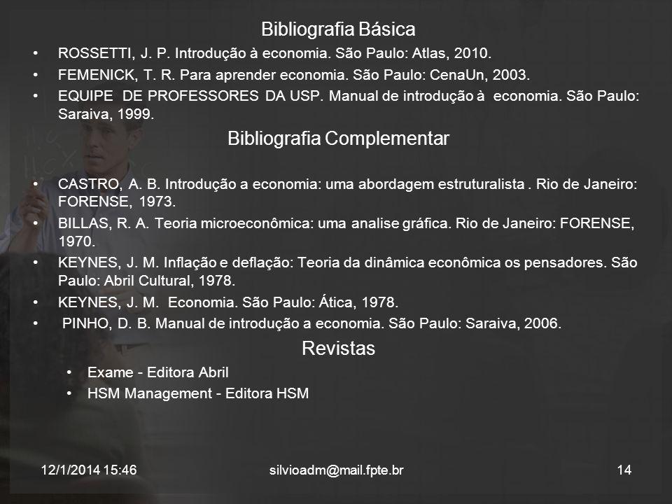 Bibliografia Básica ROSSETTI, J. P. Introdução à economia. São Paulo: Atlas, 2010. FEMENICK, T. R. Para aprender economia. São Paulo: CenaUn, 2003. EQ