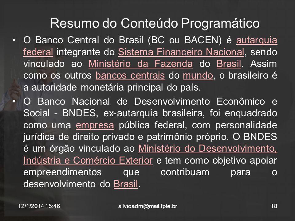 Resumo do Conteúdo Programático O Banco Central do Brasil (BC ou BACEN) é autarquia federal integrante do Sistema Financeiro Nacional, sendo vinculado ao Ministério da Fazenda do Brasil.