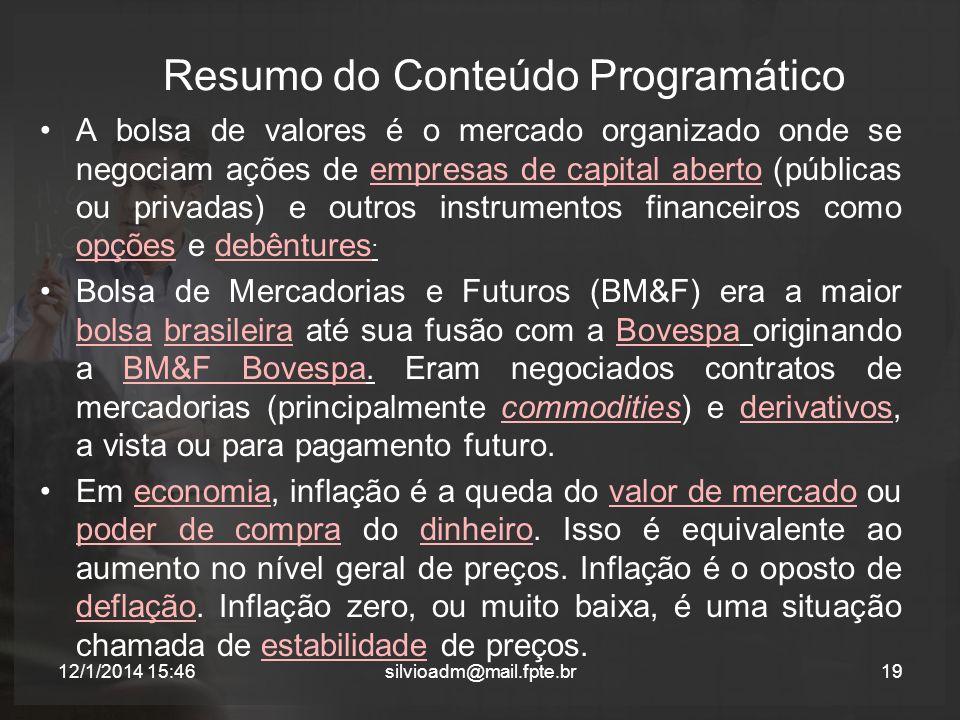 Resumo do Conteúdo Programático A bolsa de valores é o mercado organizado onde se negociam ações de empresas de capital aberto (públicas ou privadas) e outros instrumentos financeiros como opções e debêntures.empresas de capital aberto opçõesdebêntures Bolsa de Mercadorias e Futuros (BM&F) era a maior bolsa brasileira até sua fusão com a Bovespa originando a BM&F Bovespa.