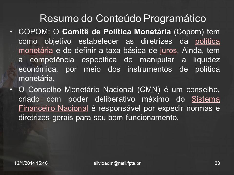 Resumo do Conteúdo Programático COPOM: O Comitê de Política Monetária (Copom) tem como objetivo estabelecer as diretrizes da política monetária e de definir a taxa básica de juros.