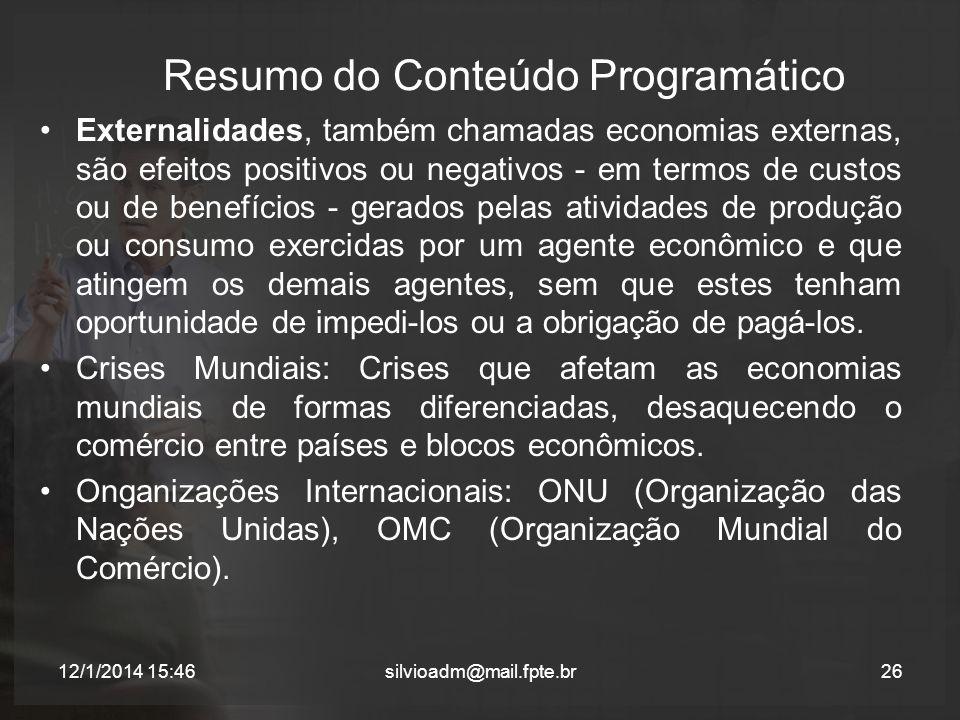 Resumo do Conteúdo Programático Externalidades, também chamadas economias externas, são efeitos positivos ou negativos - em termos de custos ou de ben