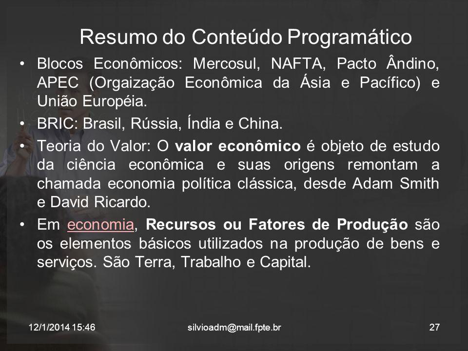 Resumo do Conteúdo Programático Blocos Econômicos: Mercosul, NAFTA, Pacto Ândino, APEC (Orgaização Econômica da Ásia e Pacífico) e União Européia. BRI