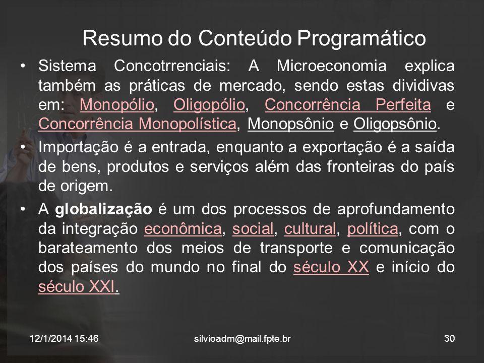 Resumo do Conteúdo Programático Sistema Concotrrenciais: A Microeconomia explica também as práticas de mercado, sendo estas dividivas em: Monopólio, O
