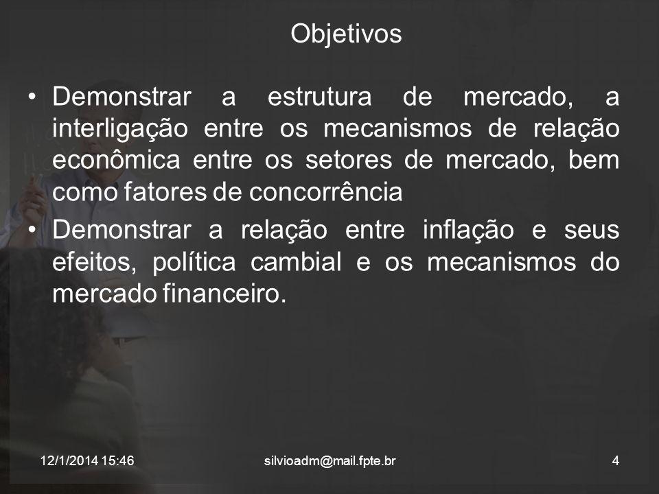Objetivos Demonstrar a estrutura de mercado, a interligação entre os mecanismos de relação econômica entre os setores de mercado, bem como fatores de