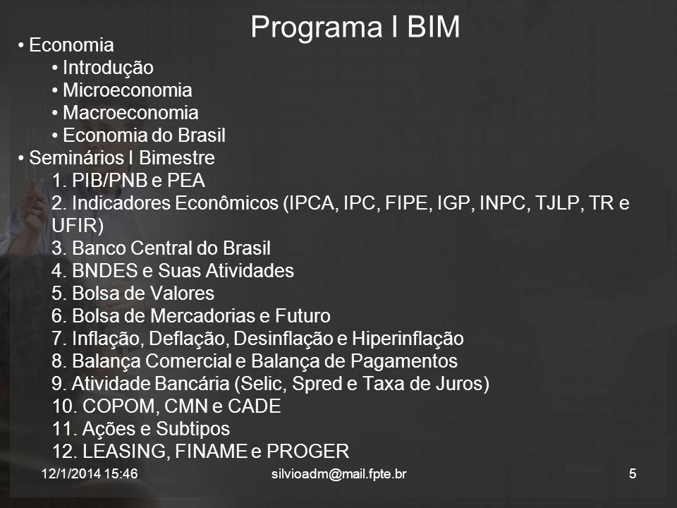 Programa II BIM 6silvioadm@mail.fpte.br Economia Internacional Externalidade Crises Mundiais Organizações Internacionais (UNU, OMC e BIRD) Blocos Econômicos (Mercosul, NAFTA, Pacto Andino, APEC e União Européia) O Papel dos BRICs na economia Mundial Seminários II Bimestre Teoria do Valor Fatores de Produção Conceitos de Produção e Tipos de Empresa Setor Produtivo Primário Setor Produtivo Secundário Setor Produtivo Terciário Função Econômica do Governo Comportamento do Mercado: Oferta e Procura Sistemas Concorrenciais Importação e Exportação Globalização da Economia Meios de Pagamento 12/1/2014 15:48