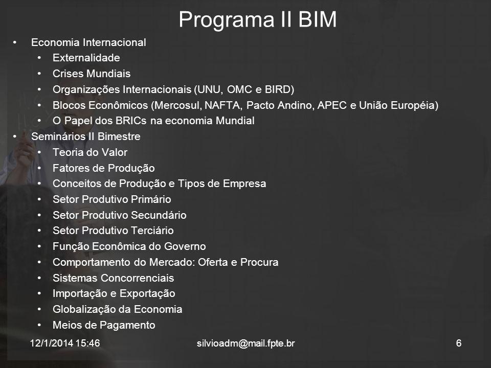 Programa II BIM 6silvioadm@mail.fpte.br Economia Internacional Externalidade Crises Mundiais Organizações Internacionais (UNU, OMC e BIRD) Blocos Econ