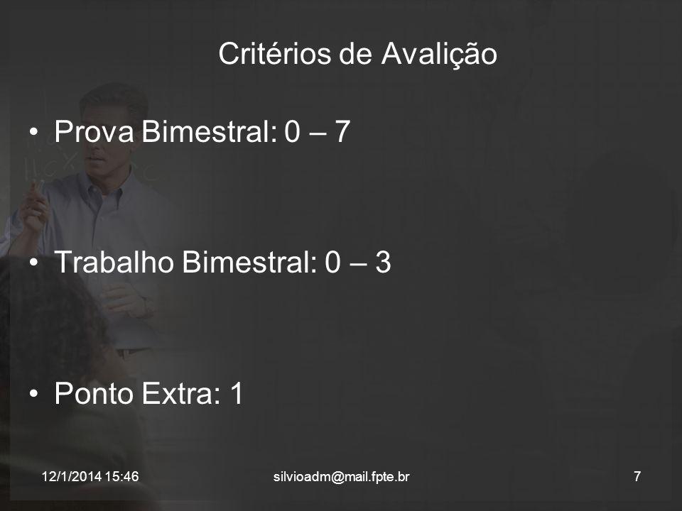 Critérios de Avalição Prova Bimestral: 0 – 7 Trabalho Bimestral: 0 – 3 Ponto Extra: 1 7silvioadm@mail.fpte.br12/1/2014 15:48