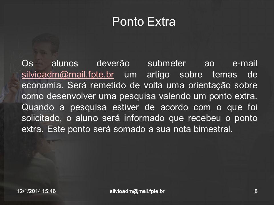 Ponto Extra Os alunos deverão submeter ao e-mail silvioadm@mail.fpte.br um artigo sobre temas de economia.