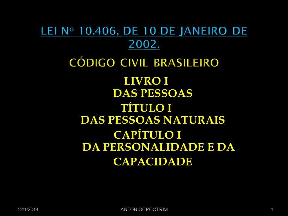 LIVRO I DAS PESSOAS TÍTULO I DAS PESSOAS NATURAIS CAPÍTULO I DA PERSONALIDADE E DA CAPACIDADE 12/1/20141 ANTÔNIOCPCOTRIM