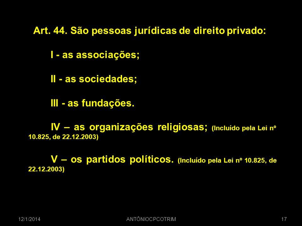 Art. 44. São pessoas jurídicas de direito privado: I - as associações; II - as sociedades; III - as fundações. IV – as organizações religiosas; (Inclu