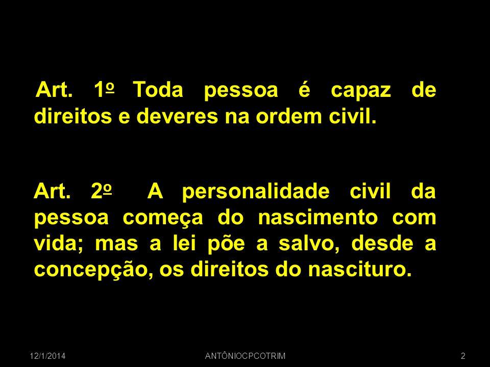 Art. 1o 1o Toda pessoa é capaz de direitos e deveres na ordem civil. Art. 2 o A personalidade civil da pessoa começa do nascimento com vida; mas a lei