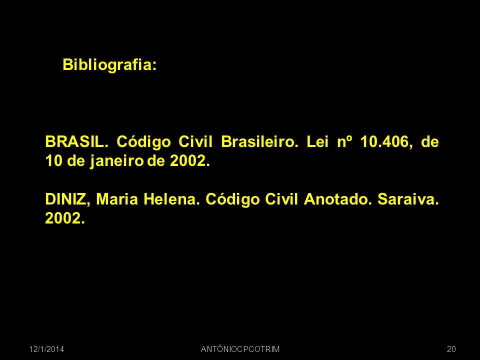 Bibliografia: BRASIL. Código Civil Brasileiro. Lei nº 10.406, de 10 de janeiro de 2002. DINIZ, Maria Helena. Código Civil Anotado. Saraiva. 2002. 12/1