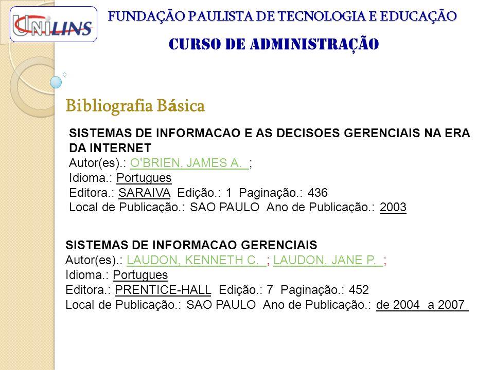 Bibliografia B á sica FUNDAÇÃO PAULISTA DE TECNOLOGIA E EDUCAÇÃO Curso de Administração SISTEMAS DE INFORMACAO GERENCIAIS Autor(es).: LAUDON, KENNETH