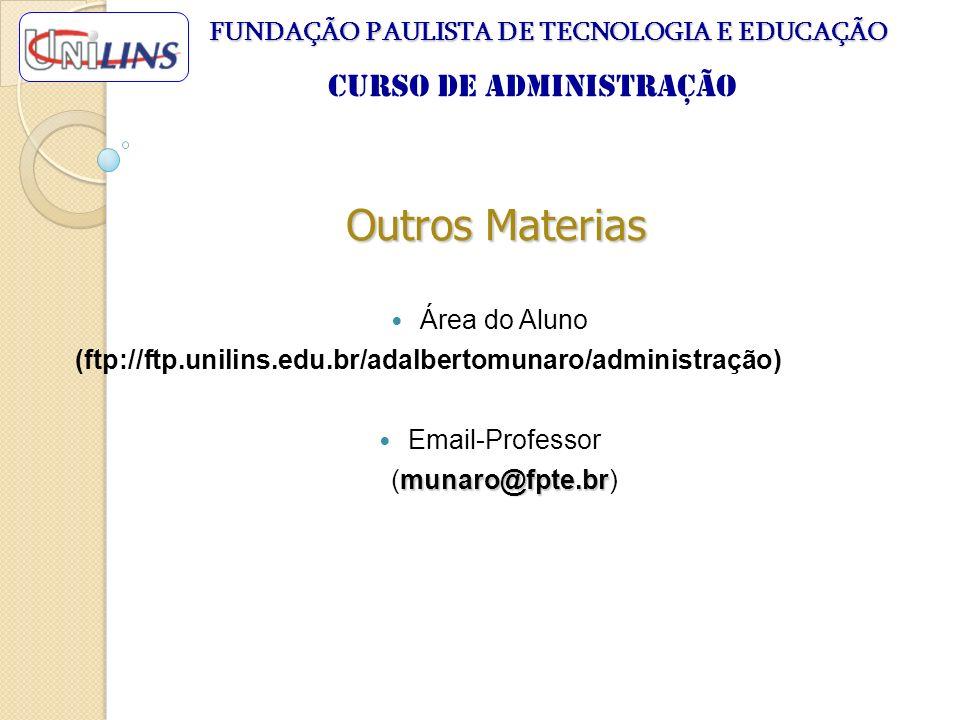 Outros Materias Área do Aluno (ftp://ftp.unilins.edu.br/adalbertomunaro/administração) Email-Professor munaro@fpte.br (munaro@fpte.br) FUNDAÇÃO PAULIS