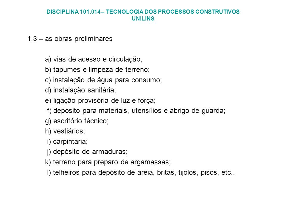 DISCIPLINA 101.014 – TECNOLOGIA DOS PROCESSOS CONSTRUTIVOS UNILINS 1.3 – as obras preliminares a) vias de acesso e circulação; b) tapumes e limpeza de