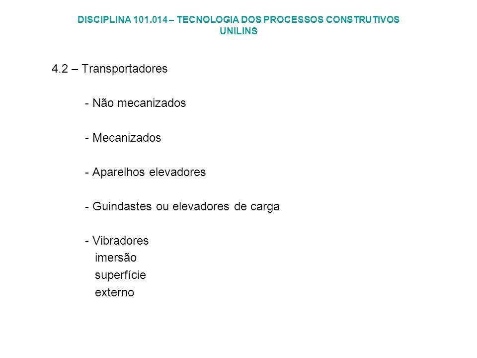 DISCIPLINA 101.014 – TECNOLOGIA DOS PROCESSOS CONSTRUTIVOS UNILINS 4.2 – Transportadores - Não mecanizados - Mecanizados - Aparelhos elevadores - Guin