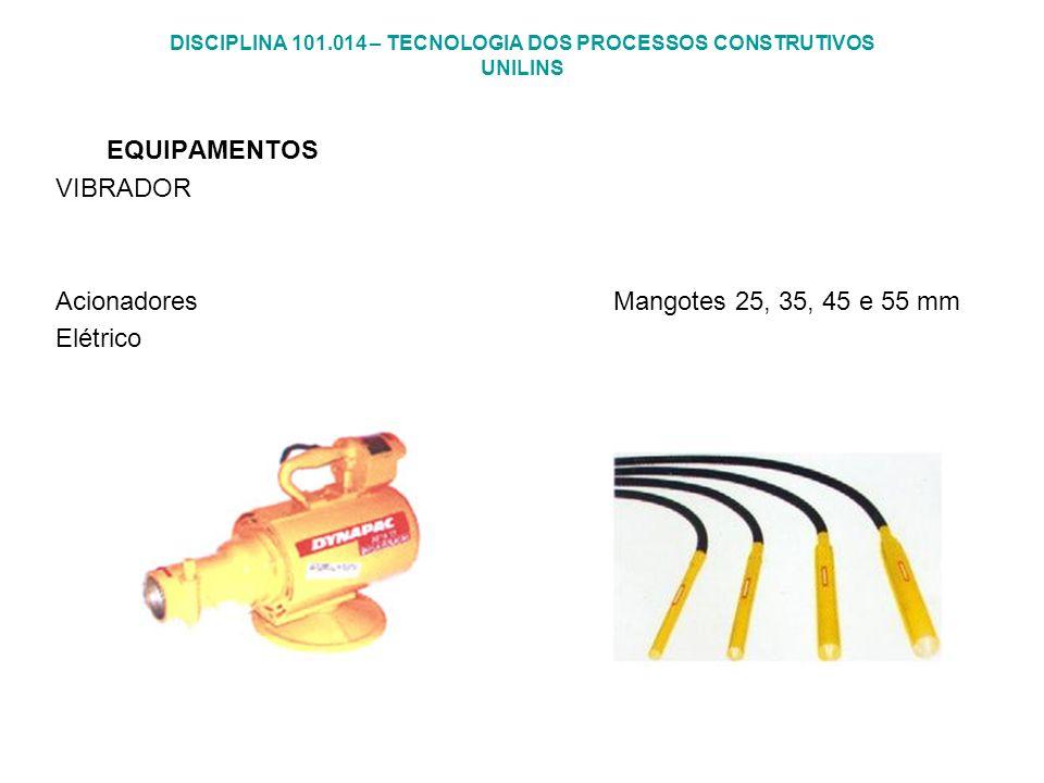 DISCIPLINA 101.014 – TECNOLOGIA DOS PROCESSOS CONSTRUTIVOS UNILINS EQUIPAMENTOS VIBRADOR Acionadores Mangotes 25, 35, 45 e 55 mm Elétrico