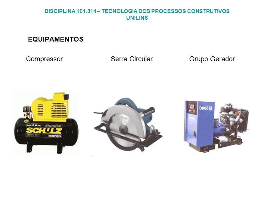 DISCIPLINA 101.014 – TECNOLOGIA DOS PROCESSOS CONSTRUTIVOS UNILINS EQUIPAMENTOS Compressor Serra Circular Grupo Gerador