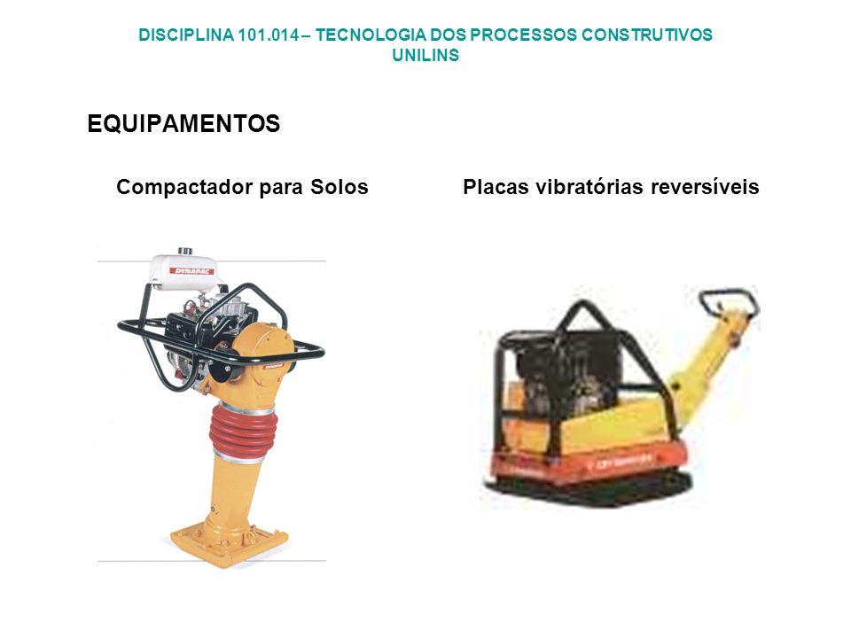 DISCIPLINA 101.014 – TECNOLOGIA DOS PROCESSOS CONSTRUTIVOS UNILINS EQUIPAMENTOS Compactador para Solos Placas vibratórias reversíveis