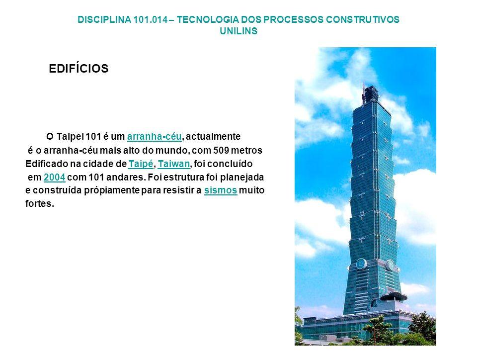 DISCIPLINA 101.014 – TECNOLOGIA DOS PROCESSOS CONSTRUTIVOS UNILINS EDIFÍCIOS O Taipei 101 é um arranha-céu, actualmentearranha-céu é o arranha-céu mai
